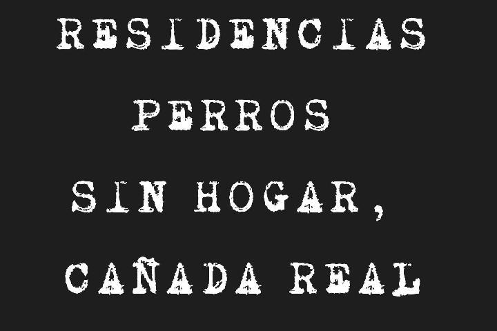 RESIDENCIAS PARA PERROS SIN HOGAR DE LA CAÑADA REAL. PROYECTO CAÑADA.